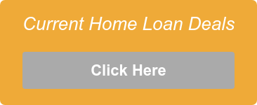 Current Home Loan Deals  Click Here